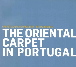 The Oriental Carpet in Portugal | Carpets and Paintings, 15th - 18th centuries
