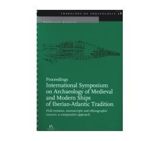 Trabalhos de Arqueologia 18 - Proceedings. International Symposium on Archaeology of Medieval an Modern Ships of Iberian-AtlanticTradition. Hull remains, manuscripts and ethnographic sources: a compar
